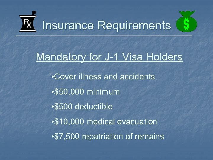Insurance Requirements Mandatory for J-1 Visa Holders • Cover illness and accidents • $50,