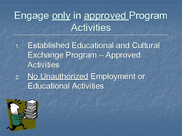 Engage only in approved Program Activities 1. 2. Established Educational and Cultural Exchange Program