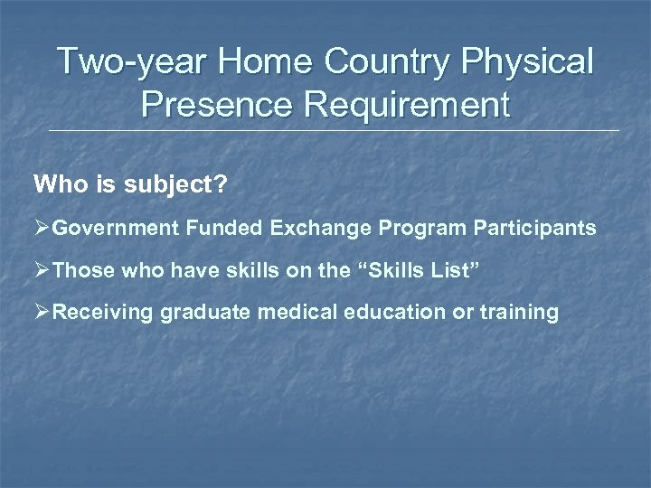 Two-year Home Country Physical Presence Requirement Who is subject? ØGovernment Funded Exchange Program Participants