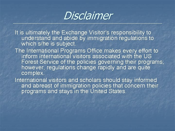 Disclaimer It is ultimately the Exchange Visitor's responsibility to understand abide by immigration regulations