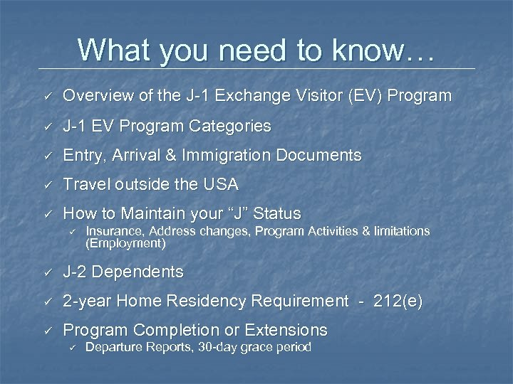What you need to know… ü Overview of the J-1 Exchange Visitor (EV) Program