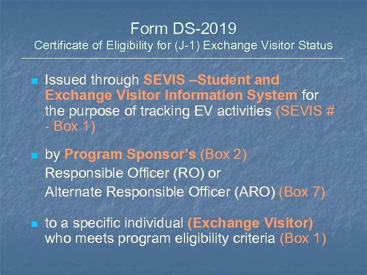 Form DS-2019 Certificate of Eligibility for (J-1) Exchange Visitor Status n Issued through SEVIS