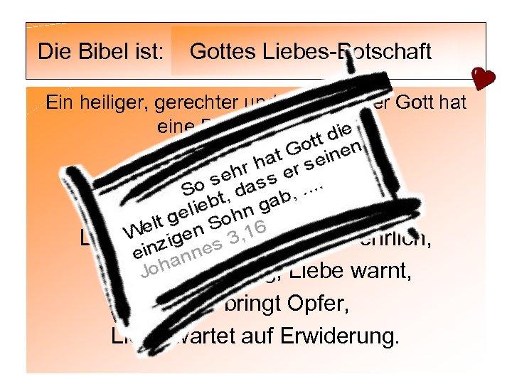 Die Bibel ist: Gottes Liebes-Botschaft Ein heiliger, gerechter und allmächtiger Gott hat eine Botschaft