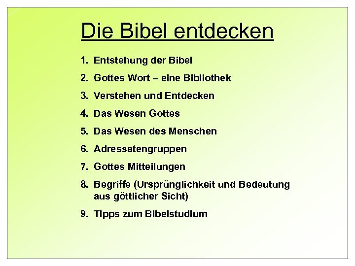 Die Bibel entdecken 1. Entstehung der Bibel 2. Gottes Wort – eine Bibliothek 3.