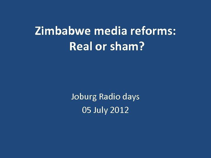 Zimbabwe media reforms: Real or sham? Joburg Radio days 05 July 2012
