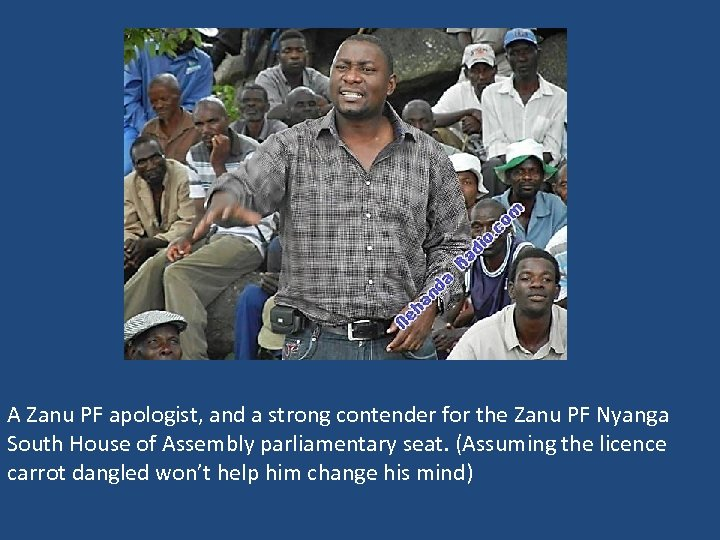 A Zanu PF apologist, and a strong contender for the Zanu PF Nyanga South