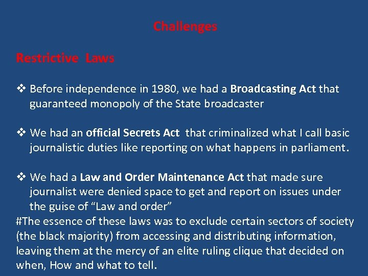 Challenges Restrictive Laws v Before independence in 1980, we had a Broadcasting Act that