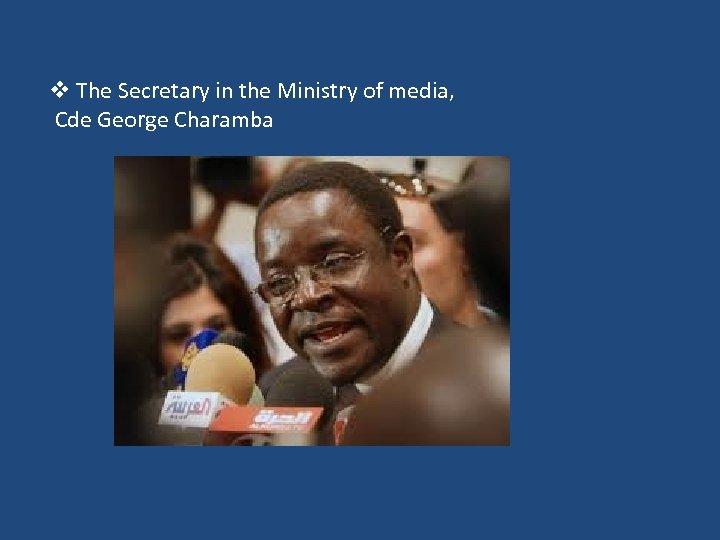 v The Secretary in the Ministry of media, Cde George Charamba