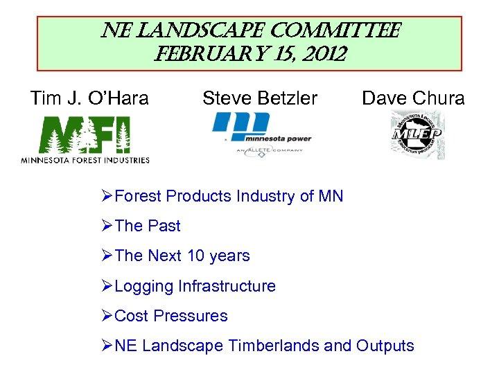 ne Landscape committee February 15, 2012 Tim J. O'Hara Steve Betzler Dave Chura ØForest