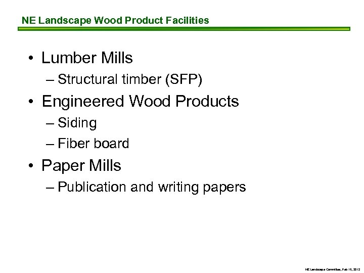 NE Landscape Wood Product Facilities • Lumber Mills – Structural timber (SFP) • Engineered