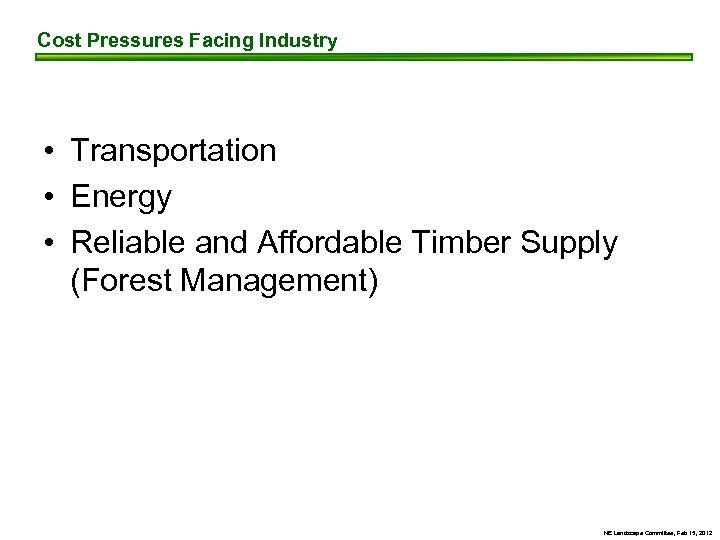Cost Pressures Facing Industry • Transportation • Energy • Reliable and Affordable Timber Supply