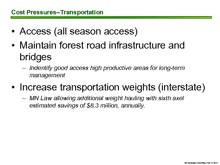 Cost Pressures--Transportation • Access (all season access) • Maintain forest road infrastructure and bridges