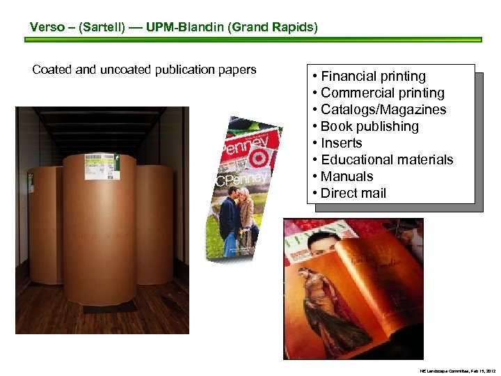 Verso – (Sartell) –– UPM-Blandin (Grand Rapids) Coated and uncoated publication papers • Financial