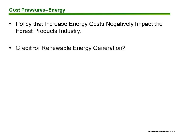 Cost Pressures--Energy • Policy that Increase Energy Costs Negatively Impact the Forest Products Industry.