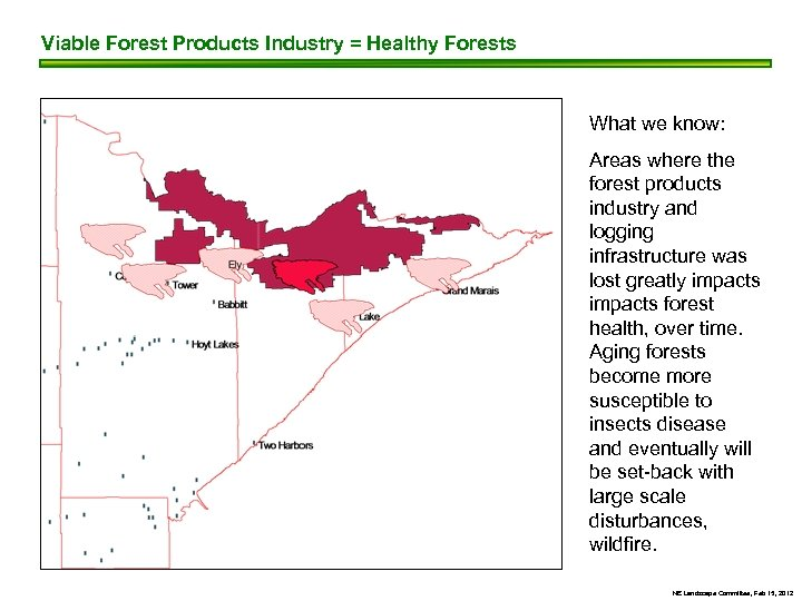 Viable Forest Products Industry = Healthy Forests What we know: Areas where the forest
