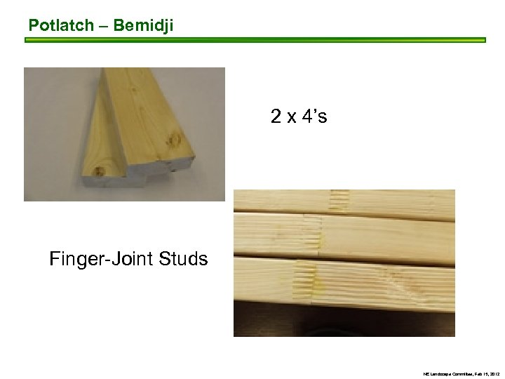Potlatch – Bemidji 2 x 4's Finger-Joint Studs NE Landscape Committee, Feb 15, 2012