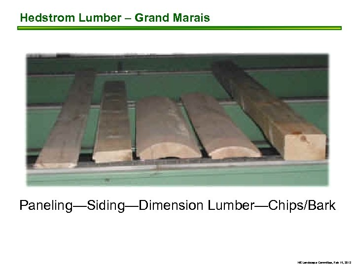 Hedstrom Lumber – Grand Marais Paneling—Siding—Dimension Lumber—Chips/Bark NE Landscape Committee, Feb 15, 2012