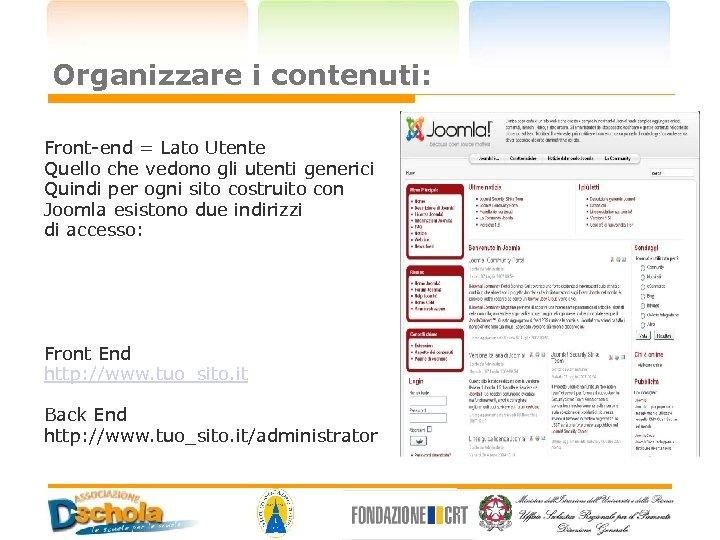 Organizzare i contenuti: Front-end = Lato Utente Quello che vedono gli utenti generici Quindi