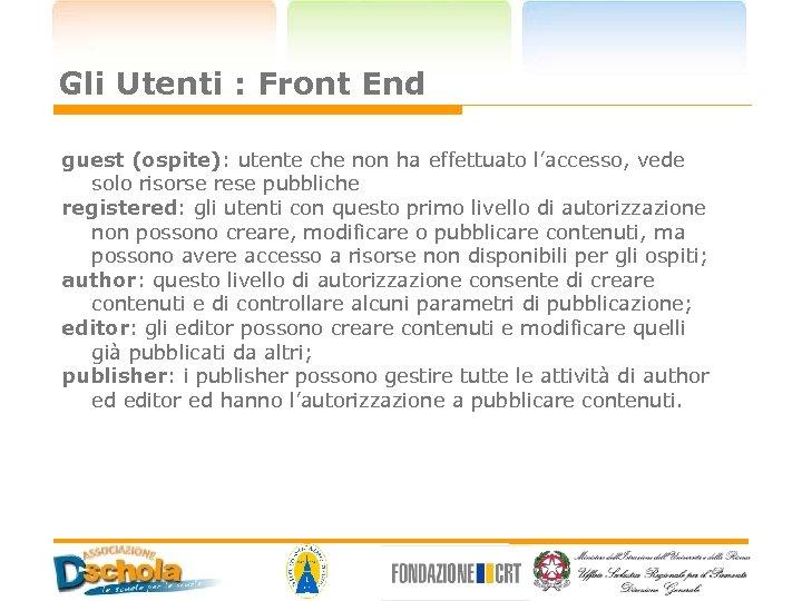 Gli Utenti : Front End guest (ospite): utente che non ha effettuato l'accesso, vede