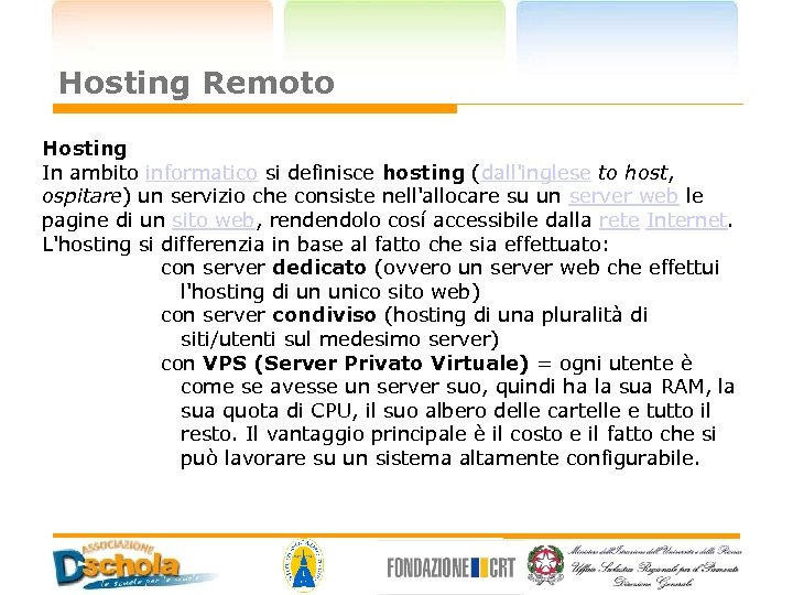 Hosting Remoto Hosting In ambito informatico si definisce hosting (dall'inglese to host, ospitare) un