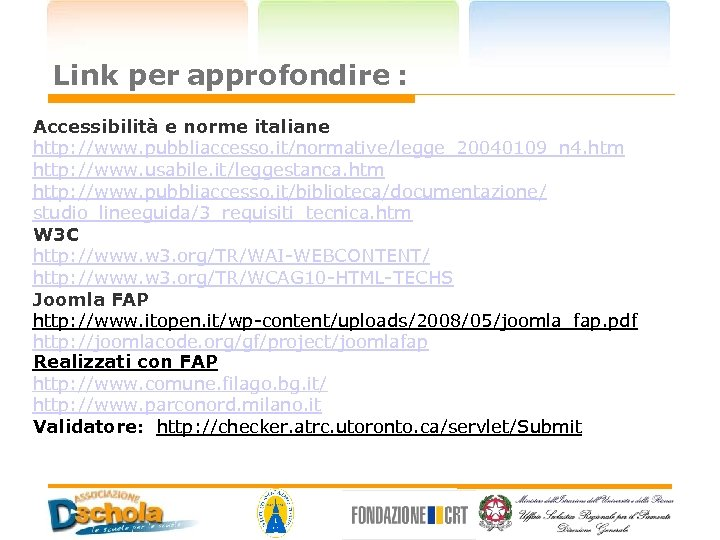 Link per approfondire : Accessibilità e norme italiane http: //www. pubbliaccesso. it/normative/legge_20040109_n 4. htm
