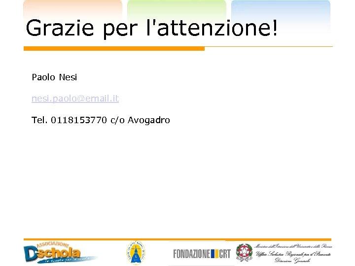 Grazie per l'attenzione! Paolo Nesi nesi. paolo@email. it Tel. 0118153770 c/o Avogadro