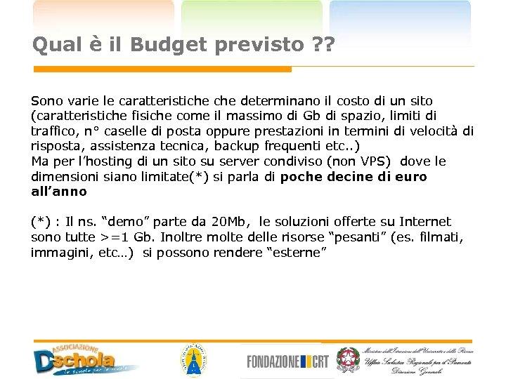Qual è il Budget previsto ? ? Sono varie le caratteristiche determinano il costo