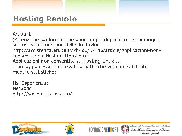 Hosting Remoto Aruba. it (Attenzione sui forum emergono un po' di problemi e comunque