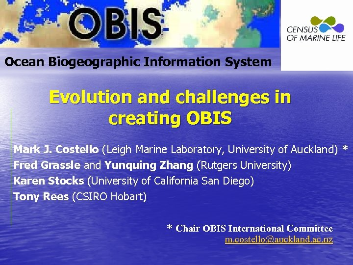 Ocean Biogeographic Information System Evolution and challenges in creating OBIS Mark J. Costello (Leigh