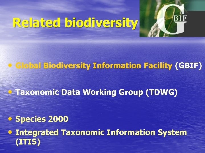 Related biodiversity • Global Biodiversity Information Facility (GBIF) • Taxonomic Data Working Group (TDWG)