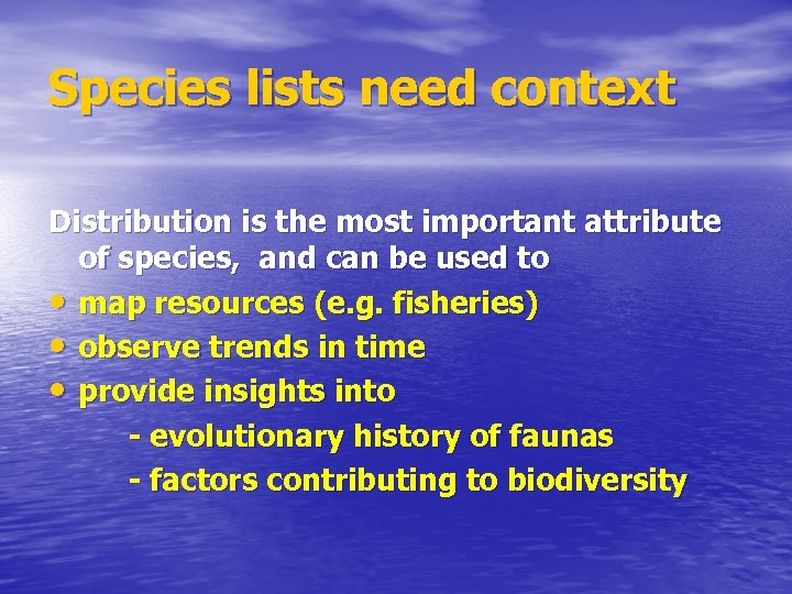 Species lists need context Distribution is the most important attribute of species, and can