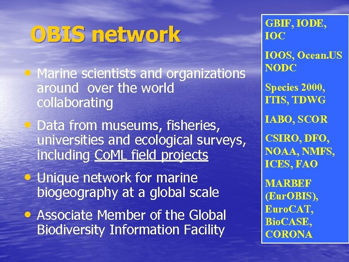 OBIS network • Marine scientists and organizations around over the world collaborating • Data