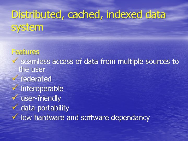 Distributed, cached, indexed data system Features ü seamless access of data from multiple sources