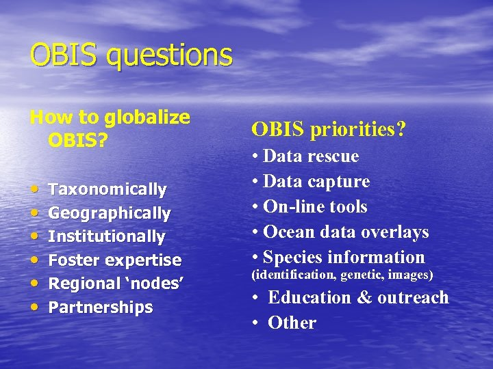 OBIS questions How to globalize OBIS? • • • Taxonomically Geographically Institutionally Foster expertise