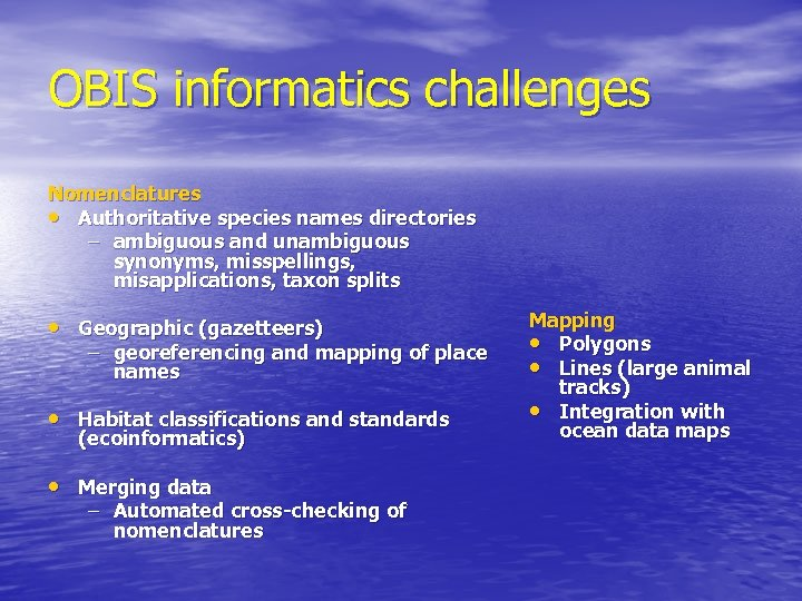 OBIS informatics challenges Nomenclatures • Authoritative species names directories – ambiguous and unambiguous synonyms,