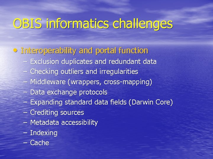 OBIS informatics challenges • Interoperability and portal function – – – – – Exclusion