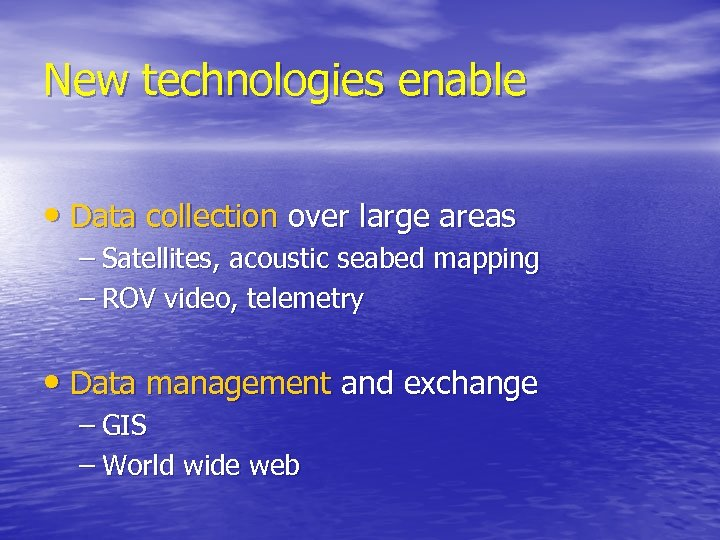 New technologies enable • Data collection over large areas – Satellites, acoustic seabed mapping