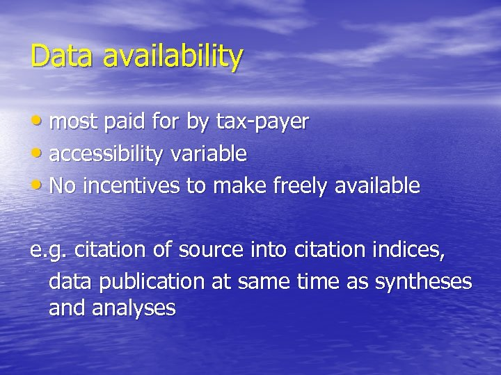 Data availability • most paid for by tax-payer • accessibility variable • No incentives