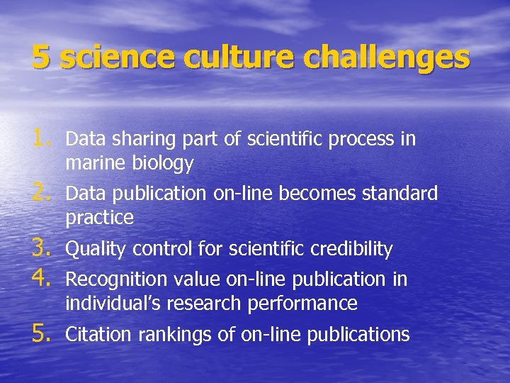 5 science culture challenges 1. Data sharing part of scientific process in marine biology