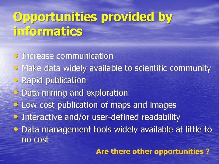 Opportunities provided by informatics • Increase communication • Make data widely available to scientific