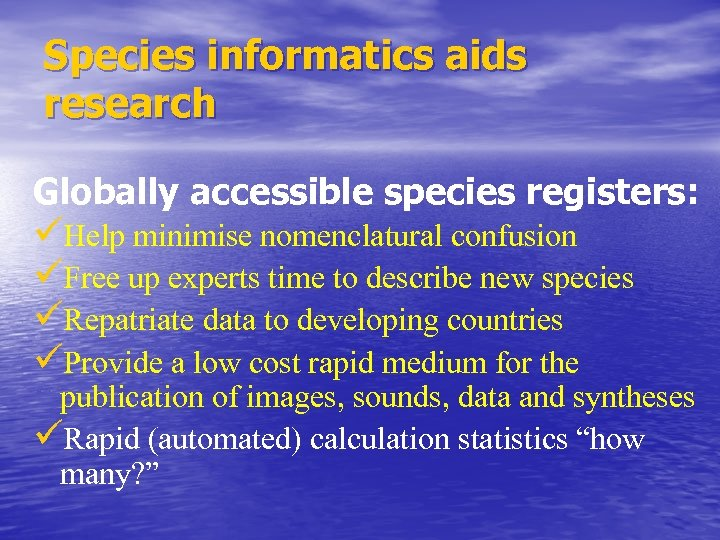 Species informatics aids research Globally accessible species registers: üHelp minimise nomenclatural confusion üFree up