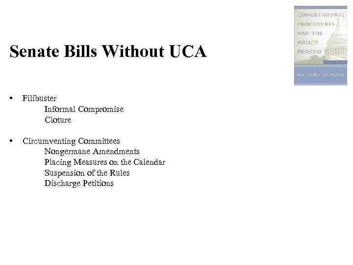 Senate Bills Without UCA • Filibuster Informal Compromise Cloture • Circumventing Committees Nongermane Amendments