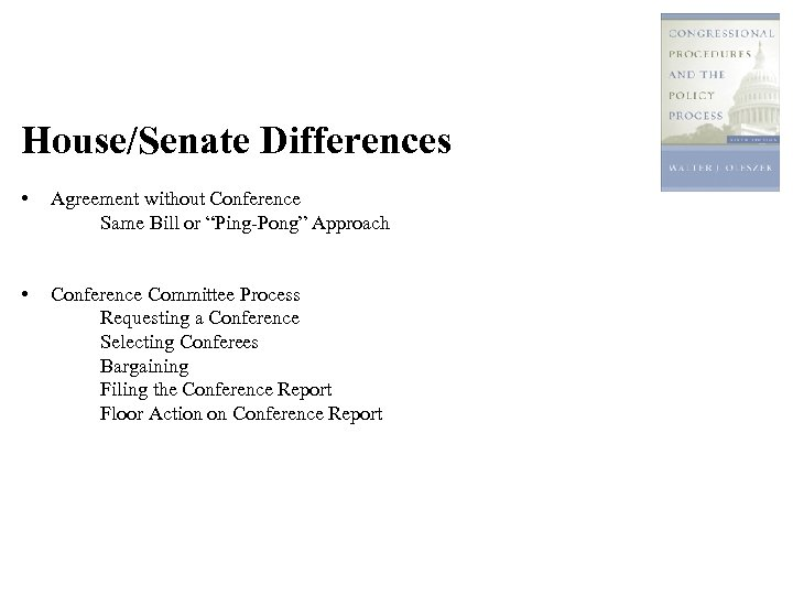 """House/Senate Differences • Agreement without Conference Same Bill or """"Ping-Pong"""" Approach • Conference Committee"""