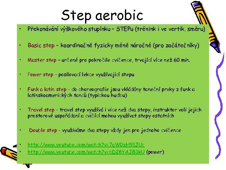 Step aerobic • Překonávání výškového stupínku – STEPu (trénink i ve vertik. směru) •