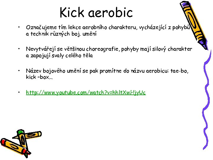 Kick aerobic • Označujeme tím lekce aerobního charakteru, vycházející z pohybů a technik různých