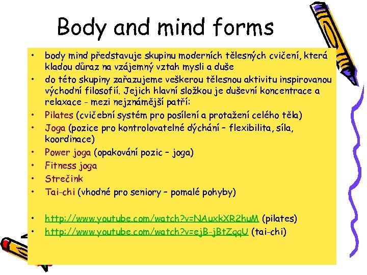 Body and mind forms • • • body mind představuje skupinu moderních tělesných cvičení,