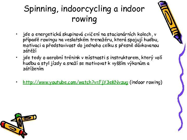 Spinning, indoorcycling a indoor rowing • • • jde o energetická skupinová cvičení na