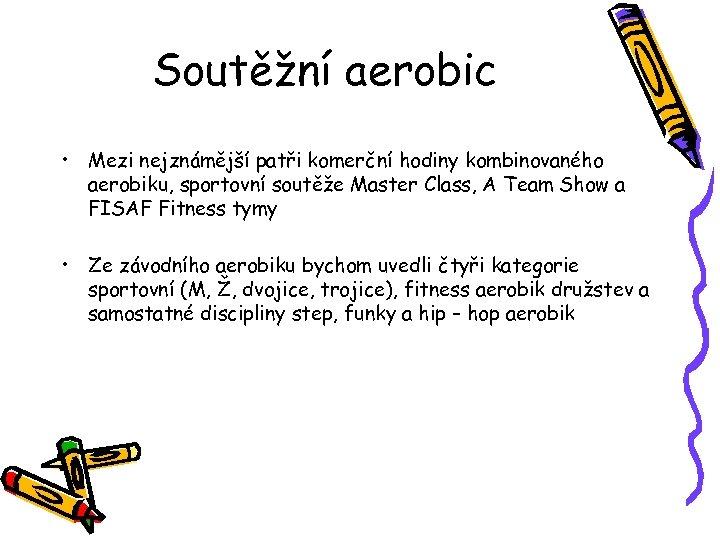 Soutěžní aerobic • Mezi nejznámější patři komerční hodiny kombinovaného aerobiku, sportovní soutěže Master Class,