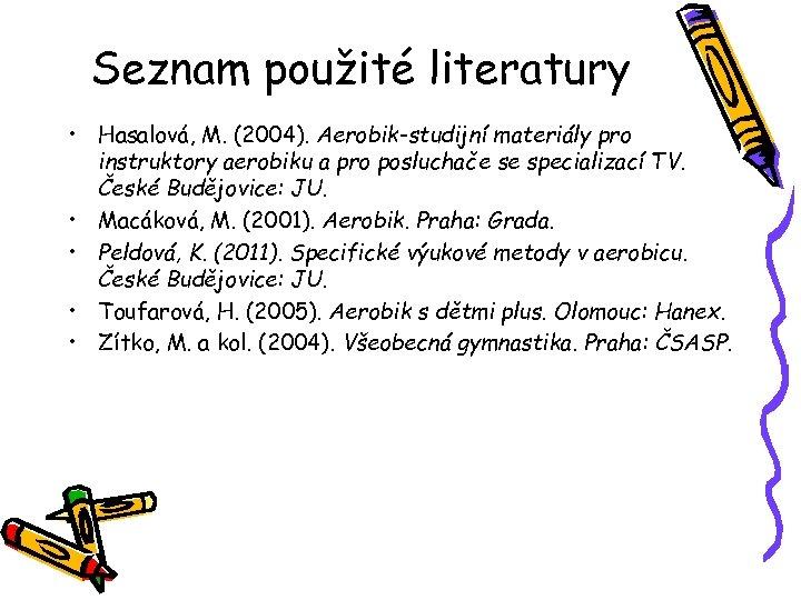 Seznam použité literatury • Hasalová, M. (2004). Aerobik-studijní materiály pro instruktory aerobiku a pro