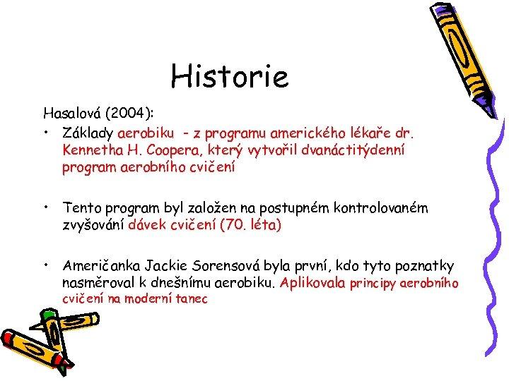 Historie Hasalová (2004): • Základy aerobiku - z programu amerického lékaře dr. Kennetha H.